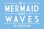 Chatham, Massachusetts - Be a Mermaid, Make Waves - Simply Said - Lantern Press Artwork