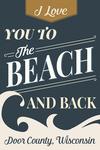 Door County, Wisconsin - To the Beach & Back - Sentiment Design - Blue & Gold - Lantern Press Artwork