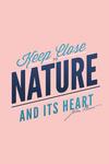 Keep Close to Nature and Its Heart - John Muir Quote - Lantern Press Artwork