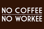 No Coffee, No Workee - Brown - Simply Said - Lantern Press Artwork