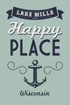 Lake Mills, Wisconsin - My Happy Place - Anchor - Sentiment - Lantern Press Artwork