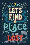 Blue Ridge, Georgia - Lets Find a Place to Get Lost - Lantern Press Artwork