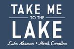 Lake Norman, North Carolina - Take Me to the Lake - Simply Said (Blue) - Lantern Press Artwork