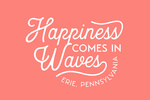 Erie, Pennsylvania - Happiness Comes in Waves - Simply Said