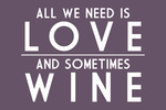 All We Need Is Love and Sometimes Wine - Simply Said - Lantern Press Artwork
