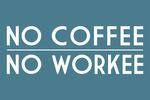 No Coffee No Workee - Simply Said - Lantern Press Artwork