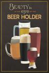Beauty is in the Eye of the Beer Holder - Beer Glasses - Lantern Press Artwork
