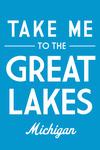Great Lakes, Michigan - Take Me to the Great Lakes - Simply Said - Lantern Press Artwork