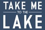 Take Me to the Lake - Simply Said (Navy) - Lantern Press Artwork