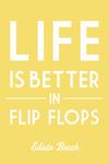 Edisto Beach - Life is Better in Flip Flops - Simply Said - Lantern Press Artwork