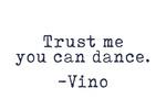 Trust me you can dance - Wine Sayings - Typewriter Text - Lantern Press Artwork