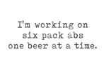 I'm working on six pack abs - Beer Sayings - Typewriter Text - Lantern Press Artwork
