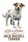 Jack Russell Terrier - Life is Better - White Background - Lantern Press Artwork