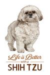 Shih Tzu - Life is Better - White Background - Lantern Press Artwork