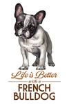 French Bulldog - Black & White - Life is Better - White Background - Lantern Press Artwork
