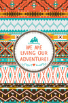 Tribal Inspired Pattern - We Are Living Our Adventure - Lantern Press Artwork