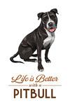 Pitbull - Black & White - Life is Better - Lantern Press Artwork