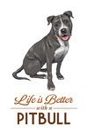 Pitbull - Gray & White - Life is Better - White Background - Lantern Press Artwork