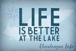 Chautauqua Lake, New York - Life is Better at the Lake - Lantern Press Artwork