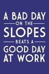 A Bad Day on the Slopes is a Good Day at Work - Simply Said - Lantern Press Artwork