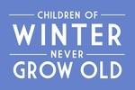 Children of Winter Never Grow Old - Simply Said - Lantern Press Artwork