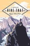 I Would Hike That - Olympic National Park - Washington - Mountain Peaks - Lantern Press Artwork