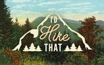 I'd Hike That - Mountains - Sentiment - Lantern Press Artwork