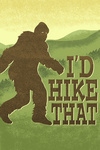 Bigfoot - I'd Hike That - Lantern Press Artwork