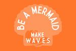 Be a Mermaid, Make Waves - Simply Said - Contour - Lantern Press Artwork