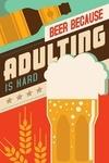 Adulting is Hard - Beer Sentiment - Vector - Lantern Press Artwork