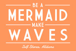 Gulf Shores, Alabama - Be a Mermaid, Make Waves - Simply Said - Lantern Press Artwork