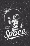 I Need More Space - Astronaut - Vector - Lantern Press Artwork