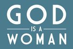 God Is A Woman - Simply Said - Lantern Press Artwork